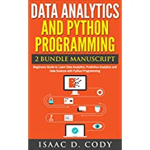 Data Analytics and Python Programming 2 Bundle Manuscript: Beginners Guide to Learn Data Analytics, Predictive Analytics and Data Science with Python Programming ... Data Driven Book Book 8) (English Edition)