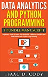 Data Analytics and Python Programming 2 Bundle Manuscript: Beginners Guide to Learn Data Analytics, Predictive Analytics and Data Science with Python Programming Freedom and Data Driven Book Book 8