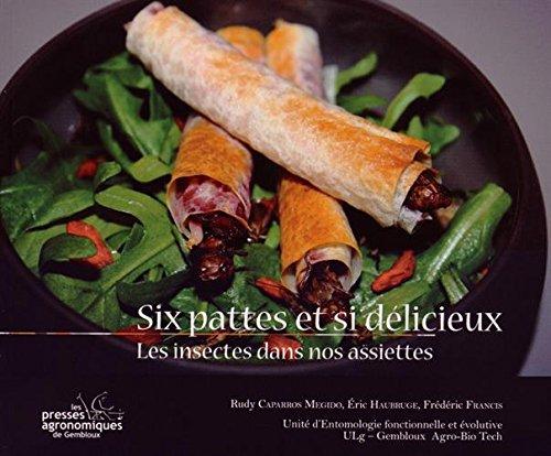Six pattes et si délicieux : Les insectes dans nos assiettes