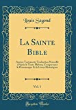 la sainte bible vol 1 ancien testament; traduction nouvelle d apres le tente hebreu; comprenant le pentateuque et le livres historiques classic reprint