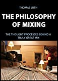 The Philosophy of Mixing (The Art of Mixing Series Book 1) (English Edition)