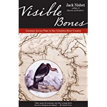 Visible Bones: Journeys Across Time in the Columbia River Country by Jack Nisbet (2007-04-10)