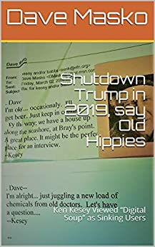 "Shutdown Trump in 2019, say Old Hippies: Ken Kesey Viewed ""Digital Soup"" as Sinking Users (English Edition) de [Masko, Dave]"