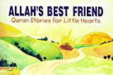 Allah's Best Friend (Quran Stories For Little Hearts)