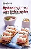 Apéros sympas : Toasts et mini-sandwichs, 20 recettes à partager entre amis ! (French Edition)