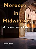 Morocco in Midwinter: A Traveller's Tale