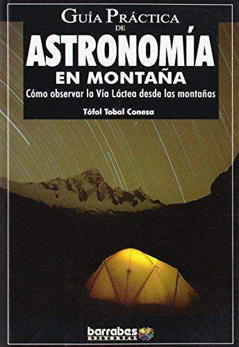 Guía práctica de astronomía en montaña : cómo observar la Vía Láctea desde las montañas