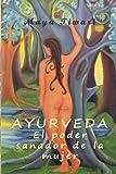 Ayurveda: El poder sanador de la mujer: A traves de la medicina interior
