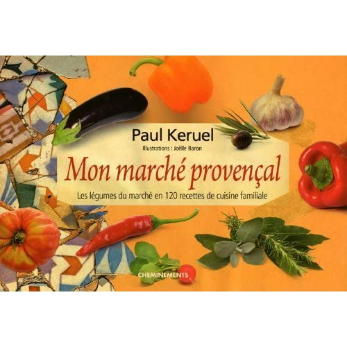 Mon marché provençal : Les légumes du marché en 120 recettes de cuisine familiale de Paul Keruel (4 juin 2009) Relié