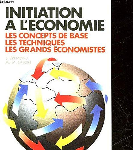 Initiation à l'économie : Les concepts de base, les techniques, les grands économistes par Janine Brémond