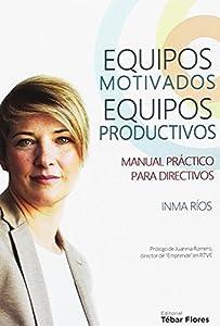 equipos: EQUIPOS MOTIVADOS, EQUIPOS PRODUCTIVOS: Manual práctico para directivos (Santand...