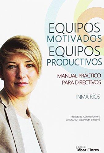 EQUIPOS MOTIVADOS, EQUIPOS PRODUCTIVOS: Manual práctico para directivos (Santander)