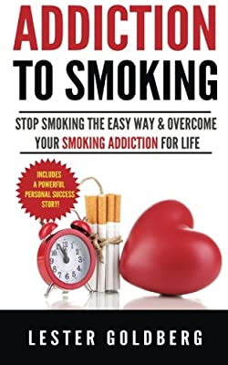 Addiction to Smoking: Stop Smoking the Easy Way & Overcome Your Smoking Addiction For Life: Volume 1 (Quit Smoking: Addiction to Smoking Series) from CreateSpace Independent Publishing Platform