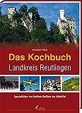 Das Kochbuch Landkreis Reutlingen: Von heißem Geißlein bis Albbüffel