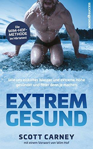 Extrem gesund: Wie uns eiskaltes Wasser und extreme Höhe gesünder und fitter denn je machen - Hoch Wasser