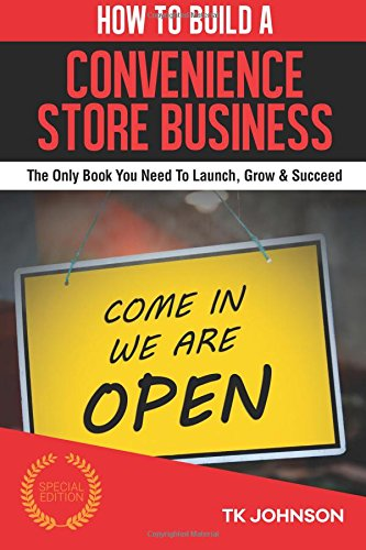 how-to-build-a-convenience-store-business-special-edition-the-only-book-you-need-to-launch-grow-succ