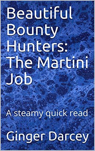 Beautiful Bounty Hunters:     The Martini Job: A steamy quick read (English Edition)