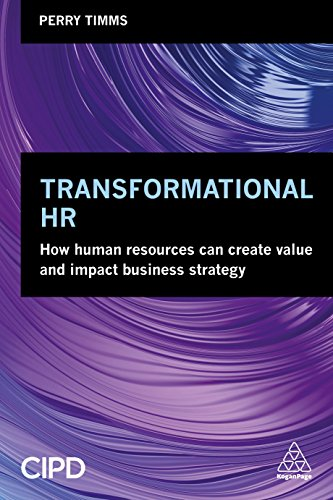 Transformational HR: How Human Resources Can Create Value and Impact Business Strategy