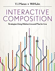 Interactive Composition: Strategies Using Ableton Live and Max for Live by V.J. Manzo (2015-02-20)