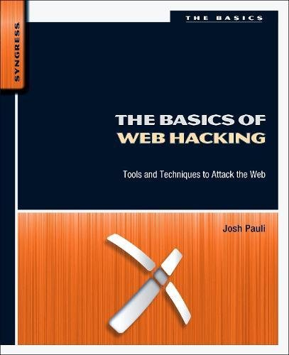 The Basics of Web Hacking: Tools and Techniques to Attack the Web