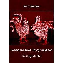 Pommes weiß rot, Papagei und Tod: Familiengeschichten