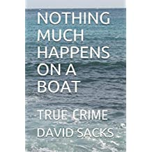 NOTHING MUCH HAPPENS ON A BOAT: TRUE CRIME
