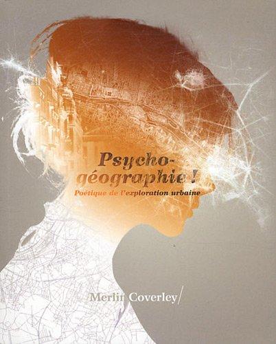 Psycho-géographie ! : Poétique de l'exploration urbaine par Merlin Coverley