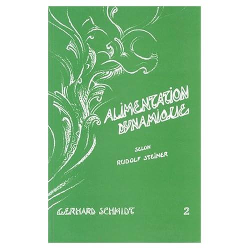 Alimentation dynamique : Tome 2, Ce que la Science spirituelle de Rudolf Steiner apporte à une nouvelle hygiène alimentaire, 2ème édition