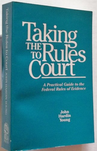 Taking the Rules to Court: A Practical Guide to the Federal Rules of Evidence por John Hardin Young