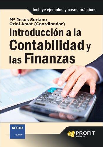 Introducción a la contabilidad y las finanzas: Incluye ejemplos y casos prácticos por María Jesús Soriano Campos