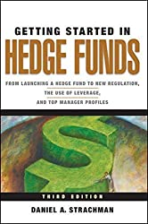 Getting Started in Hedge Funds: From Launching a Hedge Fund to New Regulation, the Use of Leverage, and Top Manager Profiles by Daniel A. Strachman (2010-12-07)