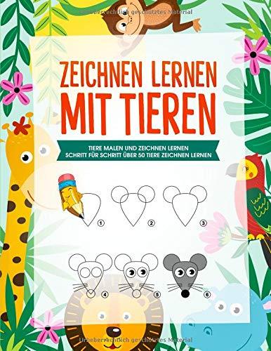 Zeichnen lernen mit Tieren: Tiere Malen und Zeichnen lernen für Kinder - über 50 Tiere zeichnen lernen mit einfachen Schritt für Schritt Anleitungen -