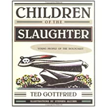 Children of the Slaughter: Young People of the Holocaust (Holocaust (Twenty-First Century))
