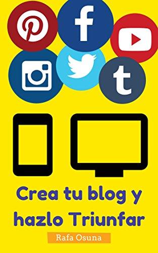 Crea tu blog y hazlo triunfar: Lecturas que te ayudarán a crear un blog de éxito de [Osuna, Rafa]
