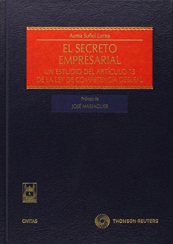 El Secreto Empresarial - Un estudio del artículo 13 de la Ley de Competencia Desleal (Estudios y Comentarios de Legislación)
