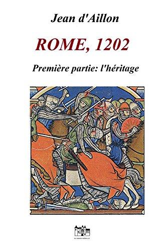 ROME, 1202: Première partie: L'HERITAGE (Les aventures de Guilhem d'Ussel, chevalier troubadour) par Jean d'Aillon