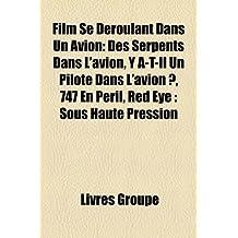Film Se Deroulant Dans Un Avion: Des Serpents Dans L'Avion, y A-T-Il Un Pilote Dans L'Avion ?, 747 En Peril, Red Eye: Sous Haute Pression