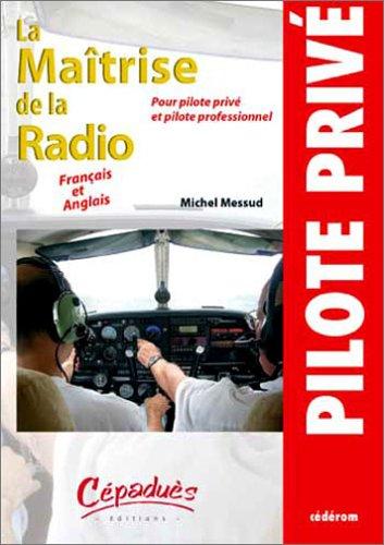 La Maîtrise de la Radio pour pilote privé et pil...