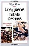 Une Guerre totale : 1939-1945, stratégies, moyens, controverses... par Masson