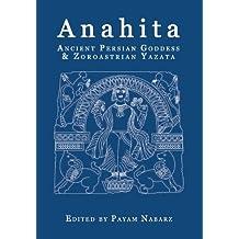 Anahita: Ancient Persian Goddess and Zoroastrian Yazata
