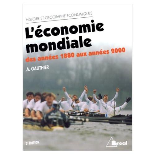 L'ECONOMIE MONDIALE DES ANNEES 1880 AUX ANNEES 2000. Dynamique, structures et espaces, 2ème édition