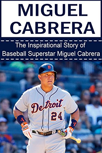 Cabrera Jersey (Miguel Cabrera: The Inspirational Story of Baseball Superstar Miguel Cabrera (Miguel Cabrera Unauthorized Biography, Detroit Lions, Florida Marlins, Venezuela, MLB Books) (English Edition))