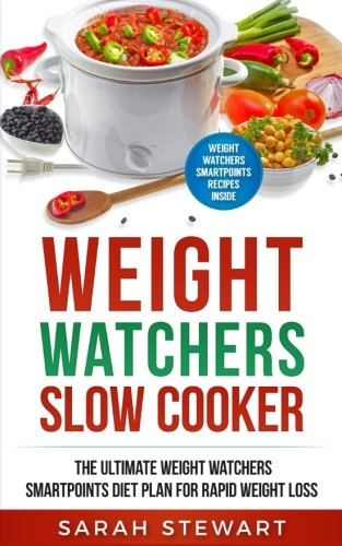 Weight Watchers: Weight Watchers Slow Cooker Cookbook The Ultimate Weight Watchers Smartpoints Diet Plan For Rapid Weight Loss