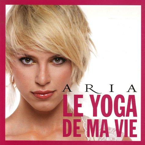 Le yoga de ma vie par Aria Crescendo