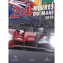 24 Heures du Mans 2010 : Le livre officiel de la plus grande course d'endurance du monde