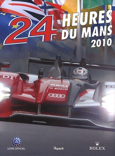24 Heures du Mans 2010 : Le livre officiel de la plus grande course d'endurance du monde par Christian Moity