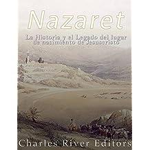 Nazaret: La Historia y el Legado del lugar de nacimiento de Jesucristo (Spanish Edition)