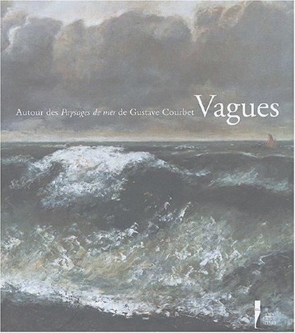 Vagues, tome 1 : Autour des paysages de mer de Gustave Courbet