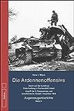 Die Ardennenoffensive Band 2: Die Ardennenoffensive - Sturm auf die Nordfront - Entscheidung in Krinkelt-Rocherath - Augenzeugenberichte