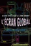 L'Ecran global. Cinéma et culture-médias à l'âge hypermoderne (COULEUR IDEES)